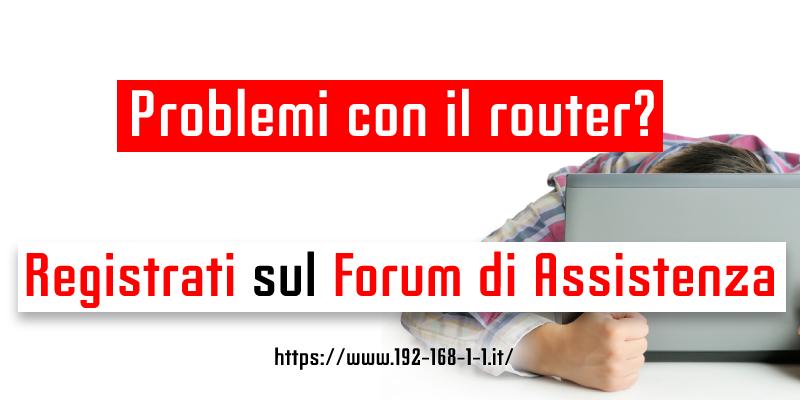 Forum di assistenza per problemi con il router